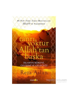 Tanrı Yoktur Allah'tan Başka - İslam'ın Kökeni, Gelişimi ve Geleceği - Reza Aslan
