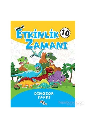Şimdi Etkinlik Zamanı 10 - Dinazor Parkı-Kolektif