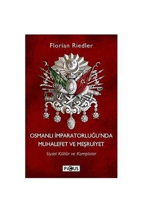 Osmanlı İmparatorluğu'Nda Muhalefet Ve Meşruiyet-Florian Riedler