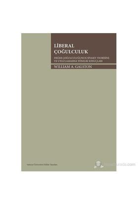 Liberal Çoğulculuk - Değer Çoğulculuğunun Siyaset Teorisine Ve Uygulamasına Yönelik Sonuçları-William A. Galston