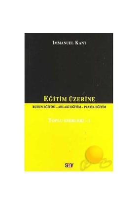 Eğitim Üzerine - Toplu Eserleri 1-Immanuel Kant