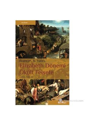 Elizabeth Dönemi Okült Felsefe-Frances A. Yates