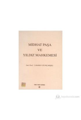 Midhat Paşa Ve Yıldız Mahkemesi-İsmail Hakkı Uzunçarşılıoğlu