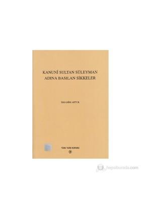 Kanuni Sultan Süleyman Adına Basılan Sikkeler-İbrahim Artuk