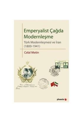Emperyalist Çağda Modernleşme Türk Modernleşmesi ve İran (1800-1941) - Celal Metin