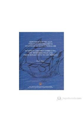 Akdenizle Kucaklaşan Osmanlı Seramikleri Ve Günümüze Ulaşan Yansımaları-Gönül Öney