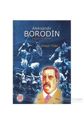 Aleksandır Borodin Yaşamı Ve Eserleri-Dinçer Yıldız