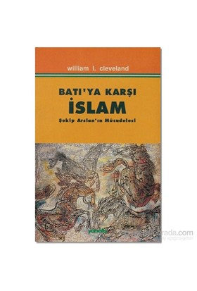 Batı'Ya Karşı İslam Şekip Arslan'In Mücadelesi-William L. Cleveland