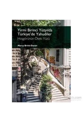 Yirmi Birinci Yüzyılda Türkiye'De Yahudiler Hoşgörünün Öteki Yüzü-Marcy Brink-Danan