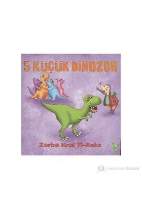5 Küçük Dinozor - Zorba Kral Ti-Reks-İlkay Marangoz