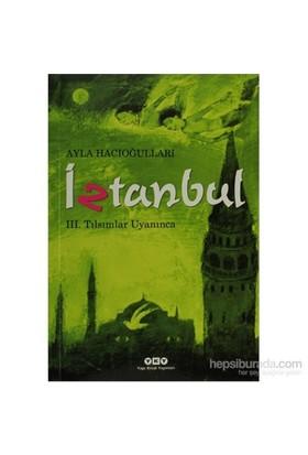 İztanbul - 3. Kitap Tılsımlar Uyanınca - Ayla Hacıoğulları