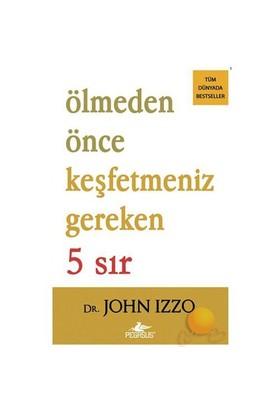 Ölmeden Önce Keşfetmeniz Gereken 5 Sır - John Izzo