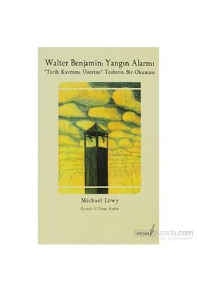 Walter Benjamin: Yangın Alarmı-Michael Löwy