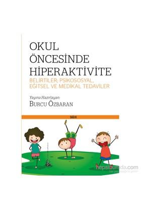 Okul Öncesinde Hiperaktivite (Belirtiler: Psikososyal, Eğitsel Ve Medikal Tedaviler) - Burcu Özbaran