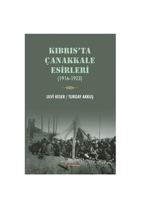 Kıbrıs'Ta Çanakkale Esirleri (1916-1923)-Ulvi Keser