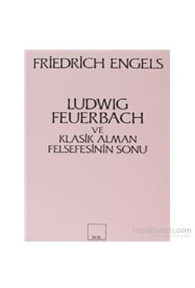 Ludwig Feuerbach Ve Klasik Alman Felsefesinin Sonu-Friedrich Engels