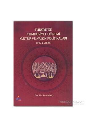 Türkiyede Cumhuriyet Dönemi Kültür Ve Müzik Politikaları (1923-2000)-Salih Akkaş