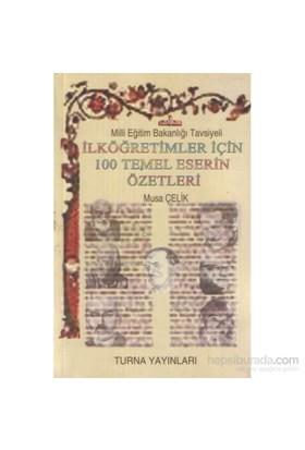 İlköğretimler İçin 100 Temel Eserin Özetleri-Musa Çelik