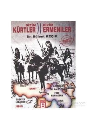 Bizim Kürtler Bizim Ermeniler-Bülent Keçik
