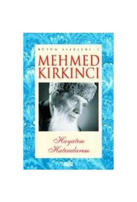 Bütün Eserleri 7 Hayatım Hatıralarım-Mehmed Kırkıncı