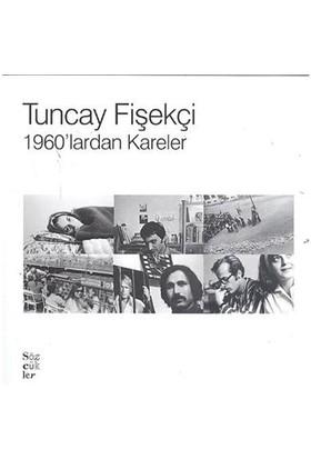 Tuncay Fişekçi - 1960'lardan Kareler