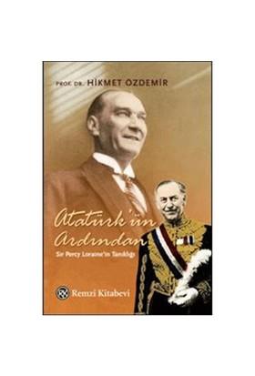 Atatürk'Ün Ardından Sir Percy Loraine'İn Tanıklığı - Hikmet Özdemir