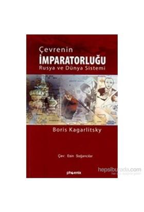 Çevrenin İmparatorluğu Rusya Ve Dünya Sistemi-Boris Kagarlitski