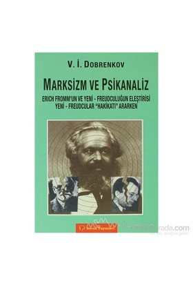 Marksizm Ve Psikoanaliz Erich Frommun Ve Yeni - Freudçuluğun Eleştirisi-V. İ. Dobrenkov