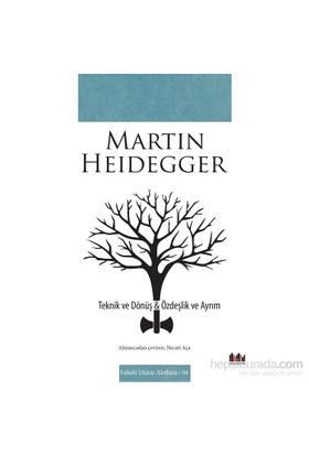 Teknik Ve Dönüş & Özdeşlik Ve Ayrım-Martin Heidegger