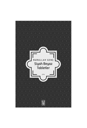 Siyah Beyaz Tabletler-Nurullah Genç