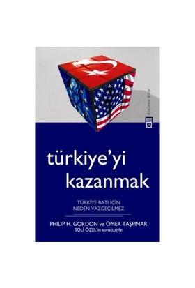 TÜRKİYE'Yİ KAZANMAK - TÜRKİYE BATI İÇİN NEDEN VAZGEÇİLMEZ