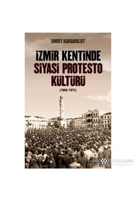 İzmir Kentinde Siyasi Protesto Kültürü (1908-1912)-Umut Karabulut