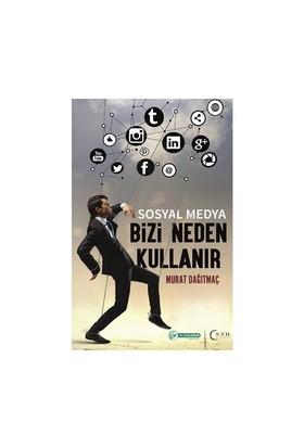 Sosyal Medya Bizi Neden Kullanır-Murat Dağıtmaç