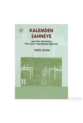 Kalemden Sahneye 3. Cilt 1946'Dan Günümüze Türk Oyun Yazarlığında Eğilimler-Semih Çelenk