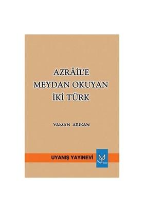 Azraile Meydan Okuyan İki Türk-Yaman Arıkan