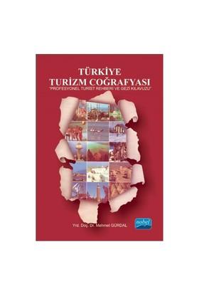 Türkiye Turizm Coğrafyası: Profesyonel Turist Rehberi Ve Gezi Kılavuzu-Mehmet Gürdal