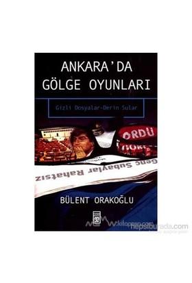 Ankara'da Gölge Oyunları Gizli Dosyalar Serin Sular - Bülent Orakoğlu