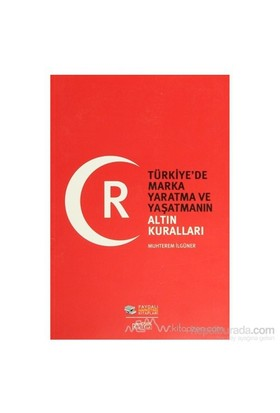 Türkiye'De Marka Yaratma Ve Yaşatmanın Altın Kuralları-Muhterem İlgüner