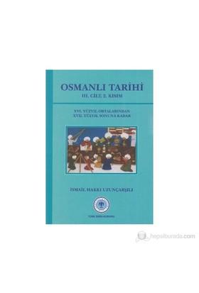 Osmanlı Tarihi 3. Cilt 2. Kısım 16. Yüzyıl Ortalarından 17. Yüzyıl Sonuna Kadar-İsmail Hakkı Uzunçarşılı