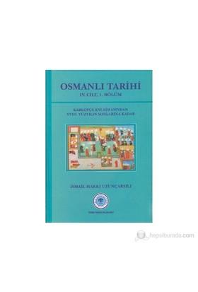 Osmanlı Tarihi 4. Cilt 1. Kısım Karlofça Antlaşmasından 18. Yüzyılın Sonlarına Kadar-İsmail Hakkı Uzunçarşılı