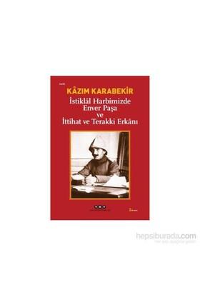 İstiklal Harbimizde Enver Paşa ve İttihat ve Terakki Erkanı - Kazım Karabekir