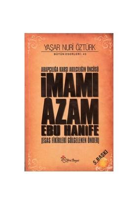 Arapçılığa Karşı Akılcılığın Öncüsü İmamı Azam Ebu Hanife - Yaşar Nuri Öztürk