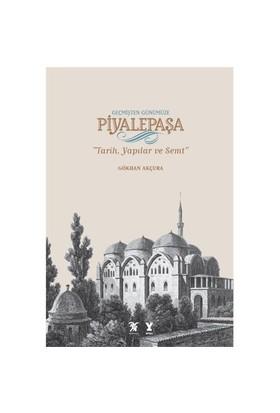 """Geçmişten Günümüze Piyalepaşa """"Tarih, Semt Ve Yapılar""""-Gökhan Akçura"""