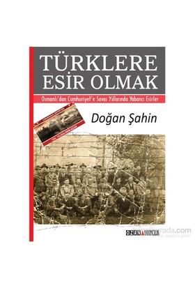 Türklere Esir Olmak Osmanlı'Dan Cumhuriyet'E Savaş Yıllarında Yabancı Esirler