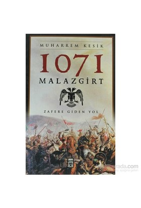 1071 Malazgirt - Zafere Giden Yol-Muharrem Kesik
