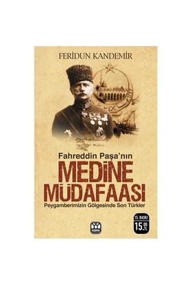 Fahreddin Paşa'nın Medine Müdafaası (Peygamberimizin Gölgesinde Son Türkler) - Feridun Kandemir