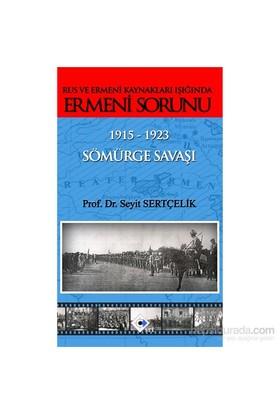 Rus Ve Ermeni Kaynakları Işığında Ermeni Sorunu Sömürge Savaşı 1915 - 1923