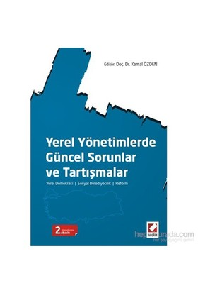 Yerel Yönetimlerde Güncel Sorunlar ve Tartışmalar - Yerel Demokrasi – Sosyal Belediyecilik – Reform