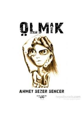 Olmak Eşittir Ölmek-Ahmet Sezer Sencer