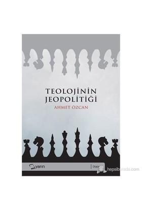 Teolojinin Jeopolitiği-Ahmet Özcan
